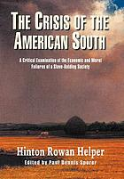 The crisis of the American South : a critical examination of the economic and moral failures of a slave-holding society