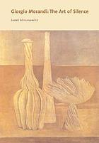 Giorgio Morandi : the art of silence