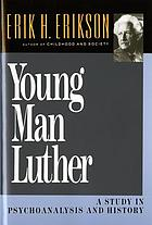 Young man Luther; a study in psychoanalysis and history