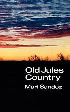 Old Jules country : a selection from Old Jules and thirty years of writing since the book was published