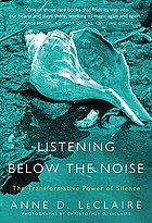 Listening below the noise : the transformative power of silence