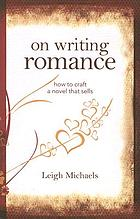 On writing romance : how to craft a novel that sells