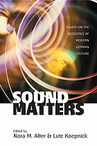 Sound matters : essays on the acoustics of German culture