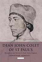 Dean John Colet of St. Paul's humanism and reform in early Tudor England