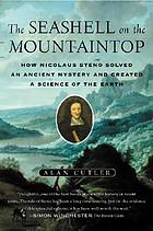 The seashell on the mountaintop : how Nicolaus Steno solved an ancient mystery and created a science of the earth