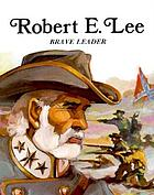 Robert E. Lee, brave leader