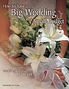 How to have a big wedding on a small budget : cut your wedding costs in half
