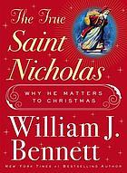 The true Saint Nicholas : why he matters to Christmas