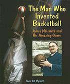 James Naismith : the man who invented basketball