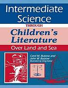 Intermediate science through children's literature : over land and sea