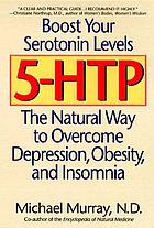 5-HTP : the natural way to overcome depression, obesity, and insomnia
