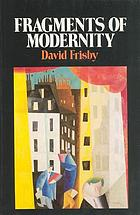 Fragments of modernity : theories of modernity in the work of Simmel, Kracauer, and Benjamin