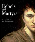 Rebels and martyrs : the image of the artist in the nineteenth century
