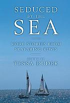 Seduced by the sea : more stories from seafaring Kiwis