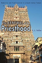 The renewal of the priesthood : modernity and traditionalism in a South Indian temple