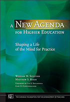 A new agenda for higher education : shaping a life of the mind for practice