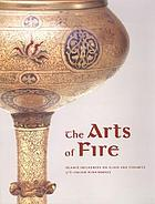 The arts of fire : Islamic influences on glass and ceramics of the Italian Renaissance