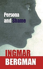 Persona and Shame; the screenplays of Ingmar Bergman