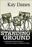 Standing ground : an imprisoned couple's struggle for justice against a communist regime