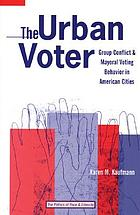 The urban voter : group conflict and mayoral voting behavior in American cities