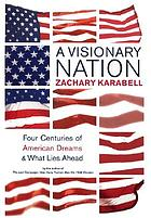 A visionary nation : four centuries of the American dream and what lies ahead