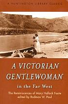 A Victorian gentlewoman in the Far West; the reminiscences of Mary Hallock Foote