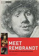 Meet Rembrandt : life and work of the master painter