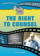 The right to counsel : from Gideon v. Wainwright to Gideon's trumpet