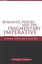 Romantic poetry and the fragmentary imperative Schlegel, Byron, Joyce, Blanchot