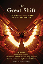 The great shift : co-creating a new world for 2012 and beyond : featuring Lee Carroll & Kryon, Tom Kenyon & the Hathors & Mary Magdalen, Particia Cori & the High Council of Sirius