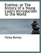 Evelina : or, The history of a young lady's introduction to the world