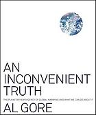 An inconvenient truth : the planetary emergency of global warming and what we can do about it