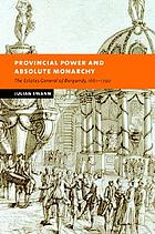 Provincial power and absolute monarchy : the Estates General of Burgundy, 1661-1790