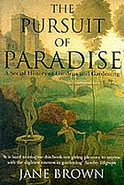 The pursuit of paradise : a social history of gardens and gardening