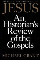 Jesus : an historian's review of the Gospels