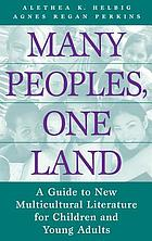Many peoples, one land : a guide to new multicultural literature for children and young adults
