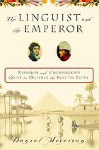 The linguist and the emperor : Napoleon and Champollion's quest to decipher the Rosetta Stone