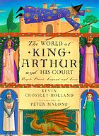 The world of King Arthur and his court : people, places, legend, and lore