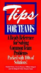 Tips for teams : a ready reference for solving common team problems