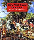 How Noah saved the animals : scenes from the Old Testament