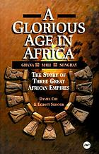 A glorious age in Africa; the story of three great African empires