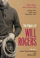 The Papers of Will Rogers : Wild West and Vaudeville, April 1904-September 1908