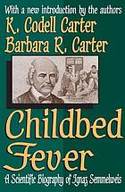 Childbed fever : a scientific biography of Ignaz Semmelweis, with a new introduction by the authors