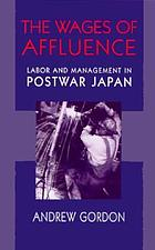 The wages of affluence : labour and management in postwar Japan