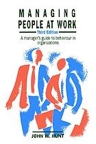 Managing people at work : a manager's guide to behaviour in organizations