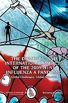 The domestic and international impacts of the 2009-H1N1 influenza a pandemic : global challenges, global solutions : workshop summary