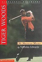 Tiger Woods : an American master