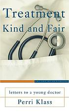 Treatment kind and fair : letters to a young doctor