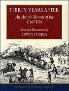 Thirty years after : an artist's memoir of the Civil War