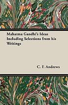 Mahatma Gandhi's ideas, including selections from his writings